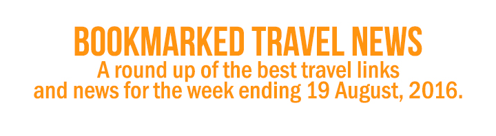 Bookmarked Travel: Weekly travel links [19 August, 2016]